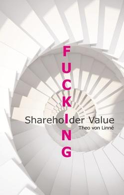 Fucking Shareholder Value von von Linné,  Theo