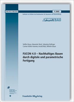 FUCON 4.0 – Nachhaltiges Bauen durch digitale und parametrische Fertigung. von Bauer,  Wilhelm, Braun,  Steffen, Bullinger,  Sebastian, Köhler-Hammer,  Carmen, Rieck,  Alexander, Walz,  Arnold