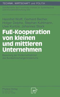 FuE-Kooperation von kleinen und mittleren Unternehmen von Becher,  Gerhard, Delpho,  Holger, Kuhlmann,  Stefan, Kuntze,  Uwe, Stock,  Johannes, Wolff,  Heimfrid