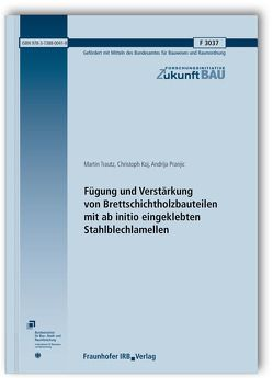 Fügung und Verstärkung von Brettschichtholzbauteilen mit ab initio eingeklebten Stahlblechlamellen. Abschlussbericht. von Koj,  Christoph, Pranjic,  Andrija, Trautz,  Martin