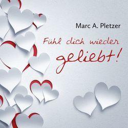 Fühl dich wieder geliebt! von Pletzer,  Marc A.