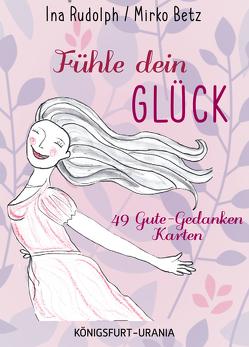 Fühle dein Glück! 49 Gute-Gedanken-Karten von Betz,  Mirko, Rudolph,  Ina