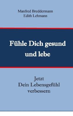 Fühle Dich gesund und lebe von Breddermann,  Manfred, Lehmann,  Edith