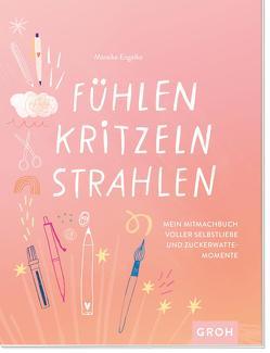 Fühlen, Kritzeln, Strahlen – Mein Mitmachbuch voller Selbstliebe und Zuckerwattemomente von Engelke,  Mareike