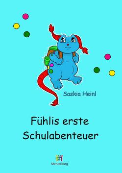 Fühlis erste Schulabenteuer von Heinl,  Saskia, Schmoll,  Ulrike, Straubinger,  Kirta, Wagner-Meisterburg,  Christina