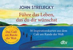 Führe das Leben, das du dir wünschst von Leeb,  Root, Lemke,  Bettina, Strelecky,  John