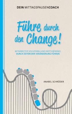 Führe durch den Change! von Schröder,  Anabel