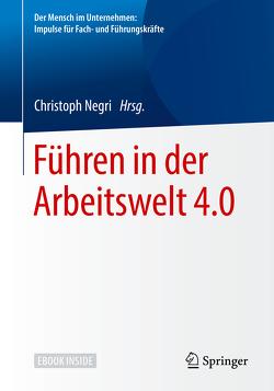 Führen in der Arbeitswelt 4.0 von Negri,  Christoph