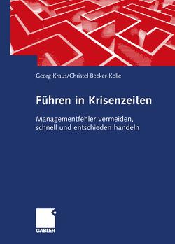 Führen in Krisenzeiten von Becker-Kolle,  Christel, Kraus,  Georg