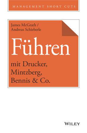 Führen mit Drucker, Mintzberg, Bennis & Co. von McGrath,  James, Schieberle,  Andreas