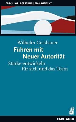 Führen mit Neuer Autorität von Geisbauer,  Wilhelm