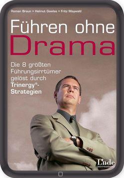 Führen ohne Drama von Braun,  Roman, Gawlas,  Helmut, Maywald,  Fritz
