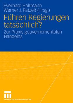 Führen Regierungen tatsächlich? von Holtmann,  Everhard, Patzelt,  Werner J.