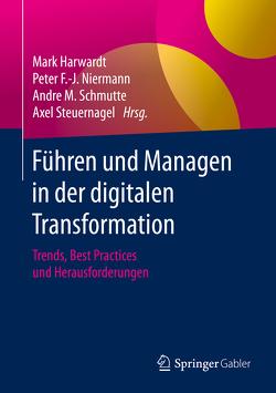 Führen und Managen in der digitalen Transformation von Harwardt,  Mark, Niermann,  Peter F.-J., Schmutte,  Andre M., Steuernagel,  Axel