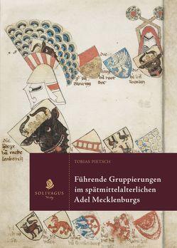 Führende Gruppierungen im spätmittelalterlichen Niederadel Mecklenburgs von Pietsch,  Tobias