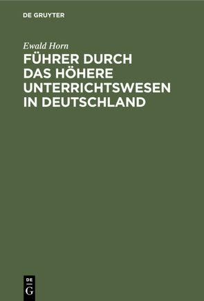 Führer durch das Höhere Unterrichtswesen in Deutschland von Horn,  Ewald