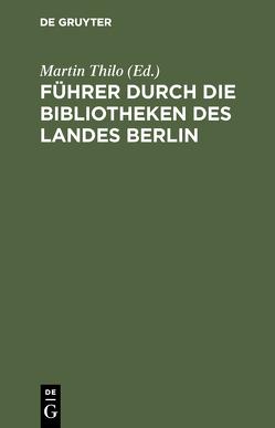 Führer durch die Bibliotheken des Landes Berlin von Thilo,  Martin