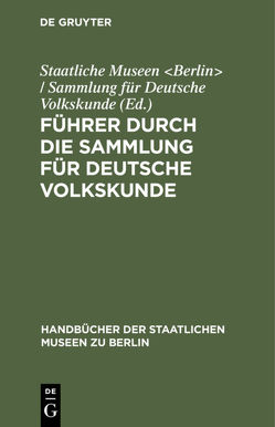 Führer durch die Sammlung für deutsche Volkskunde von Staatliche Museen Berlin / Sammlung für Deutsche Volkskunde