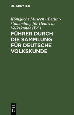 Führer durch die Sammlung für Deutsche Volkskunde von Königliche Museen Berlin / Sammlung für Deutsche Volkskunde