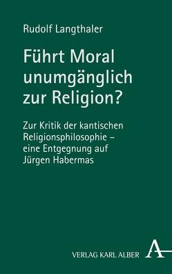Führt Moral unumgänglich zur Religion? von Langthaler,  Rudolf