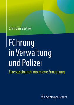 Führung in Verwaltung und Polizei von Barthel,  Christian