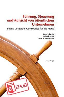 Führung, Steuerung und Aufsicht von öffentlichen Unternehmen von Mueller,  Roland, Schedler,  Kuno, Sonderegger,  Roger W.