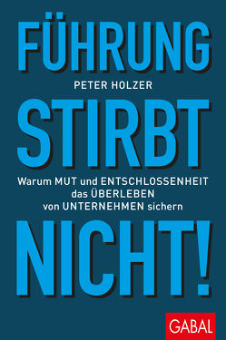 Führung stirbt nicht! von Holzer,  Peter