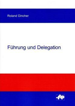 Führung und Delegation von Dincher,  Roland