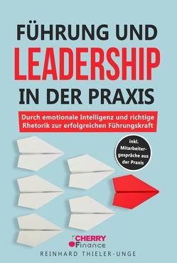 Führung und Leadership in der Praxis von Thieler-Unge,  Reinhard
