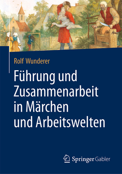Führung und Zusammenarbeit in Märchen und Arbeitswelten von Wunderer,  Rolf