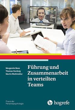 Führung und Zusammenarbeit in verteilten Teams von Boos,  Margarete, Hardwig,  Thomas, Riethmüller,  Martin