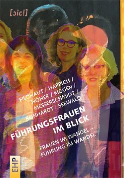 Führungsfrauen im Blick von Fildhaut,  Birgitta, Happich,  Gudrun, Höher,  Friederike, Kiggen,  Katrin, Messerschmidt,  Jasmin, Reinhardt,  Britta J., Seewald,  Cornelia