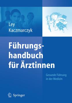 Führungshandbuch für Ärztinnen von Kaczmarczyk,  Gabriele, Ley,  Ulrike