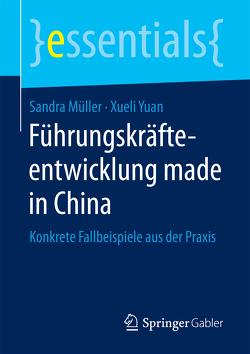 Führungskräfteentwicklung made in China von Müller,  Sandra, Yuan,  Xueli