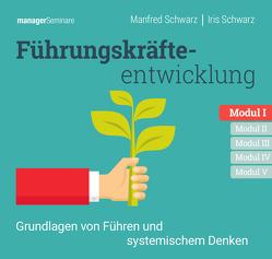 Führungskräfteentwicklung Modul I: Grundlagen von Führen und systemischem Denken von Schwarz,  Iris, Schwarz,  Manfred