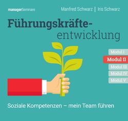 Führungskräfteentwicklung Modul II: Soziale Kompetenzen – mein Team führen von Schwarz,  Iris, Schwarz,  Manfred