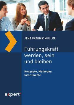 Führungskraft werden, sein und bleiben von Müller,  Jens Patrick
