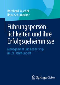 Führungspersönlichkeiten und ihre Erfolgsgeheimnisse von Kaschek,  Bernhard, Schumacher,  Ilona