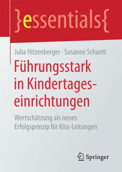 Führungsstark in Kindertageseinrichtungen von Hitzenberger,  Julia, Schuett,  Susanne