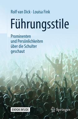 Führungsstile: Prominenten und Persönlichkeiten über die Schulter geschaut von Fink,  Louisa, van Dick,  Rolf