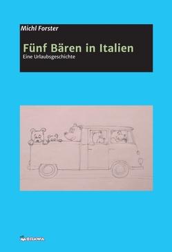 Fünf Bären in Italien von & Michl Forster,  Camilla, Forster (Fotos),  Michl, Forster (Zeichnungen),  Camilla, Forster,  Michl