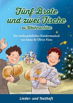 Fünf Brote und zwei Fische zu Weihnachten – Ein weihnachtliches Kindermusical von Fietz,  Irene, Fietz,  Oliver