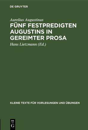 Fünf Festpredigten Augustins in gereimter Prosa von Augustinus,  Aurelius, Lietzmann,  Hans