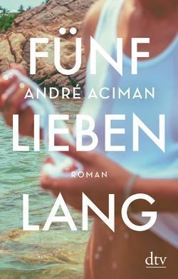 Fünf Lieben lang von Aciman,  André, Buchner,  Christiane