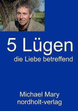 Fünf Lügen die Liebe betreffend von Mary,  Michael