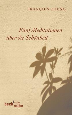 Fünf Meditationen über die Schönheit von Cheng,  Francois, Klein,  Judith