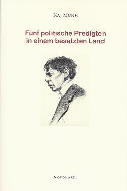 Fünf politische Predigten in einem besetzten Land von Munk,  Kaj, Schoenborn,  Paul Gerhard