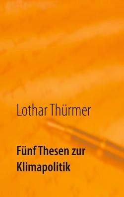 Fünf Thesen zur Klimapolitik von Thürmer,  Lothar