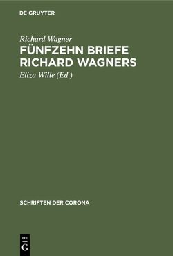 Fünfzehn Briefe Richard Wagners von Wagner,  Richard, Wille,  Eliza