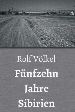 Fünfzehn Jahre Sibirien von Völkel,  Rolf